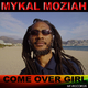 Mykal Moziah - Come over Girl