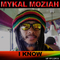 I Know by Mykal Moziah mp3 downloads