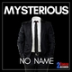 Mysterious - No Name