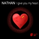 Nathan I Give You My Heart