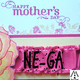 Ne-Ga Happy Mothers Day