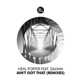 Ain't Got That(Remixes) by Neal Porter feat. Dajimm mp3 download