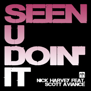 Nick Harvey feat. Scott Aviance - Seen U Doin' It 2K15 (Nick Harvey Music)
