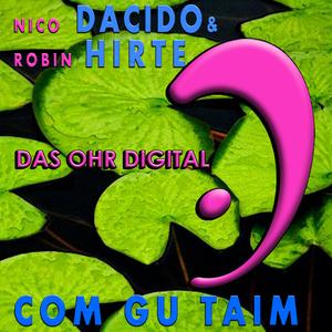 Nico Dacido & Robin Hirte - Com Gu Taim (das ohr digital)