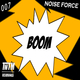 Noise Force Boom