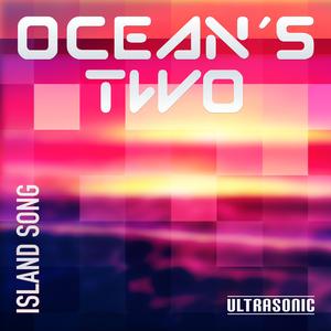 Ocean's Two - Island Song (Ultrasonic)
