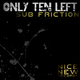 Only Ten Left Sub Friction