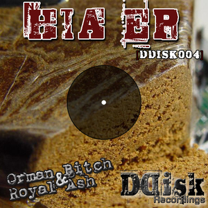 Orman Bitch & Royal Ash - Hia EP (Ddisk Recordings)