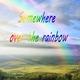 Over the Rainbow Somewhere Over the Rainbow