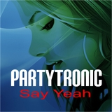 Say Yeah by Partytronic mp3 download
