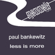 Paul Bankewitz Less Is More