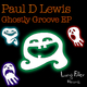 Paul D Lewis Ghostly Groove Ep