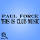 Paul Force This Is Club Music