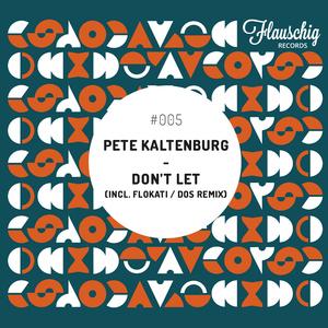 Pete Kaltenburg - Don't Let (Flauschig Records)