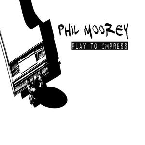 Phil Moorey - Play to Impress (Philmooreyrecords)
