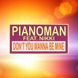Don't You Wanna Be Mine by Pianoman feat. Nikki mp3 download