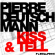 Pierre Deutschmann Kiss & Tell