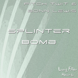 Splinter Bomb Ep by Pitch Twit & Bonn Lewis mp3 download
