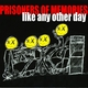 Prisoners Of Memories Like Any Other Day...