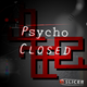 Psycho Closed