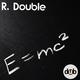 R. Double E=mc²