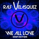 Ralf Velasquez We All Love(Deep Edition)