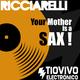 Ricciarelli Your Mother Is a Sax !