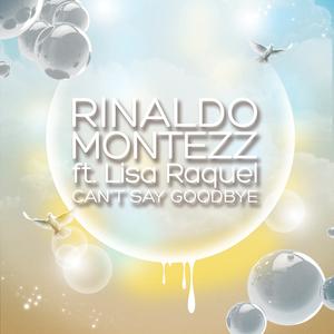Rinaldo Montezz feat. Lisa Raquel - Can't Say Goodbye (Dmn Records)