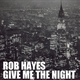 Rob Hayes Give Me the Night
