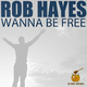 Rob Hayes Wanna Be Free