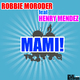Robbie Moroder feat Henry Mendez Mami!