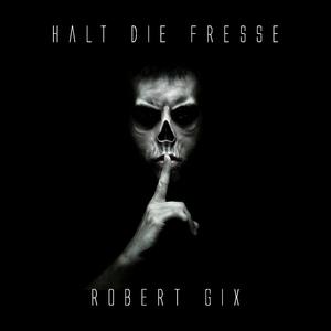 Robert Gix - Halt die Fresse (Groove Banger Records)