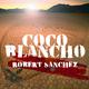 Robert Sanchez Coco Blancho