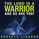 Roberts Liardon The Lord Is a Warrior and so Are You