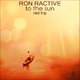 Ron Ractive To the Sun(Red Trip)