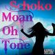Schoko Moan Oh Tone