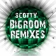 Scotty Bigroom Remixes