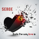 Serge Thats the Way Love Is