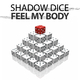 Shadow Dice Feel My Body