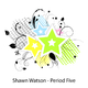 Shawn Watson Period Five