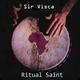 Sir Visca Ritual Saint