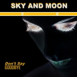 Don't Say Goodbye by Sky and Moon mp3 download