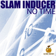 Slam Inducer No Time