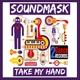 Soundmask Take My Hand