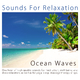 Sounds for Relaxation One Hour of Ocean Waves For Meditation And Deep Relaxation