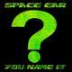 Space Ear You Name It