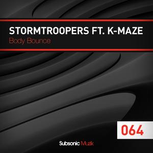 Stormtroopers Ft. K-Maze - Body Bounce (Subsonic Muzik)