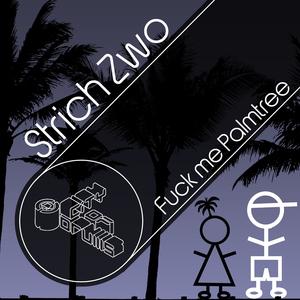 Strich Zwo - Fuck Me Palmtree (City of Drums)