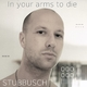 Stubbusch In Your Arms to Die