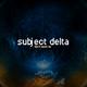 Subject Delta Don´t Need No